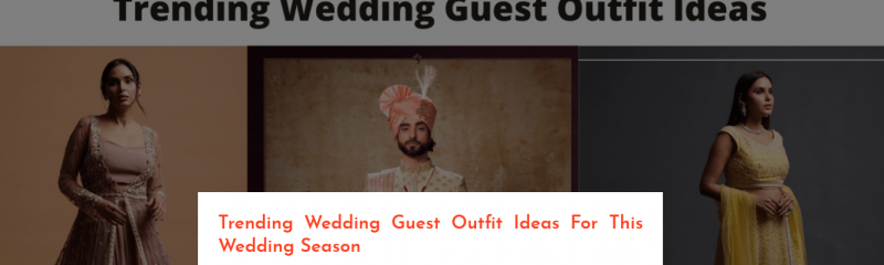 Trending Wedding Guest Outfit Ideas For This Wedding Season